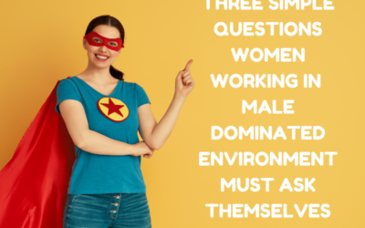 Three Simple Questions Women Working In Male Dominated Environment Must Ask Themselves